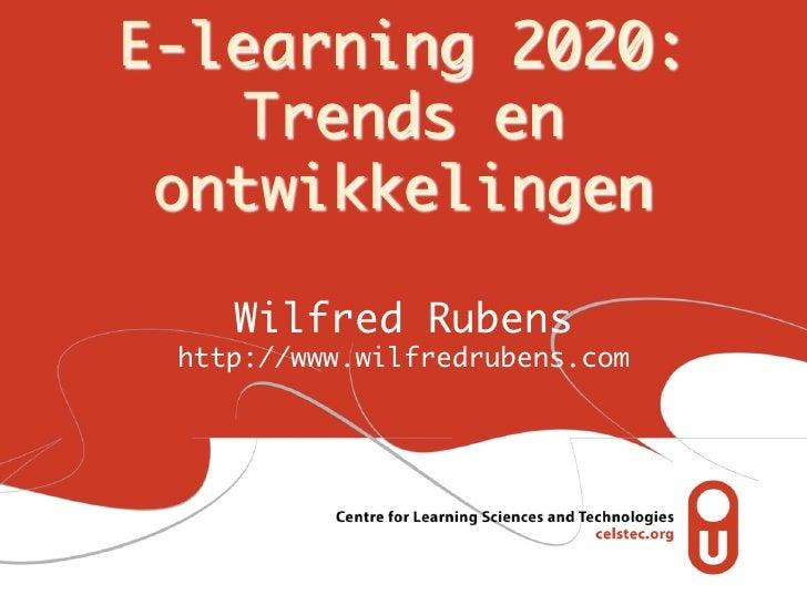 E-learning 2020:   Trends en ontwikkelingen    Wilfred Rubens http://www.wilfredrubens.com