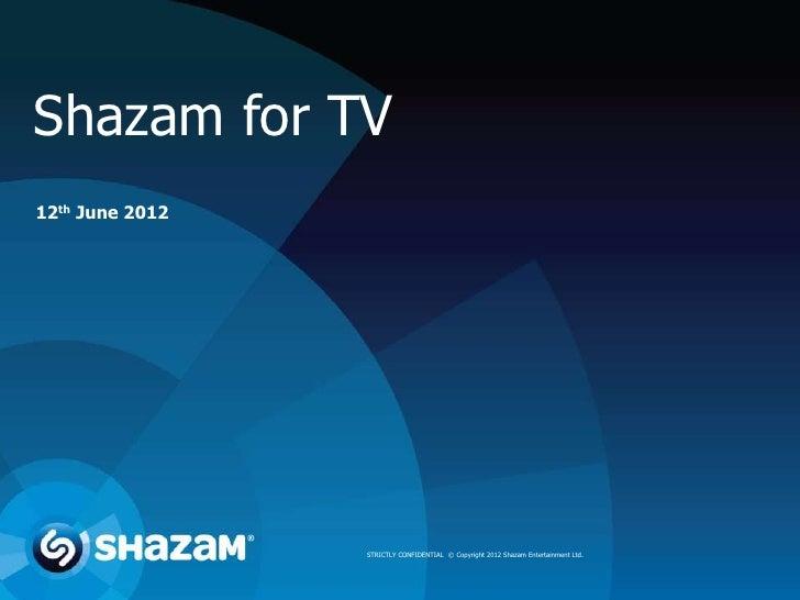 Shazam for TV12th June 2012                 STRICTLY CONFIDENTIAL © Copyright 2012 Shazam Entertainment Ltd.