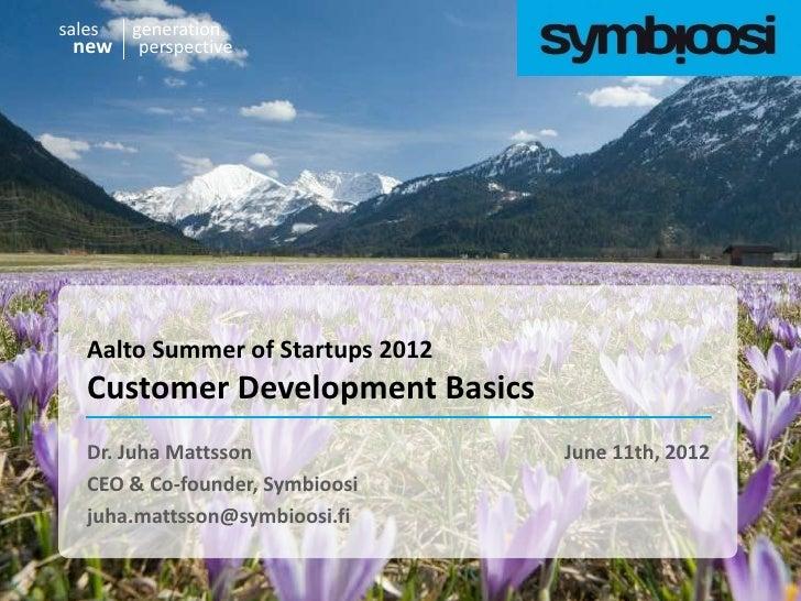 salesgeneration new perspective   Aalto Summer of Startups 2012   Customer Development Basics   Dr. Juha Mattsson         ...