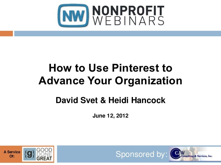 How to Use Pinterest to            Advance Your Organization              David Svet & Heidi Hancock                      ...