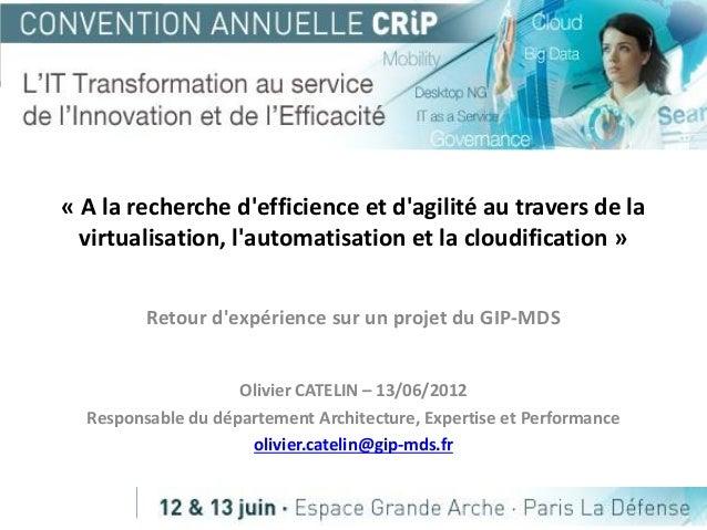 « A la recherche d'efficience et d'agilité au travers de la virtualisation, l'automatisation et la cloudification » Retour...