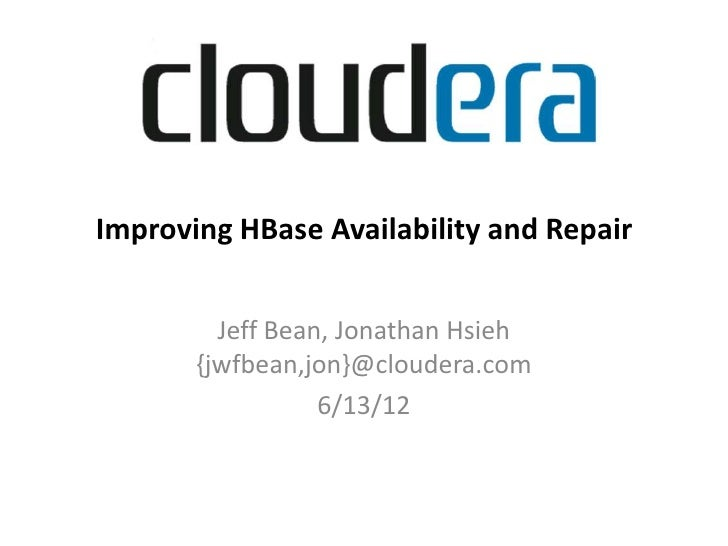 Improving HBase Availability and Repair  Improving HBase Availability and Repair           Jeff Bean, Jonathan Hsieh      ...