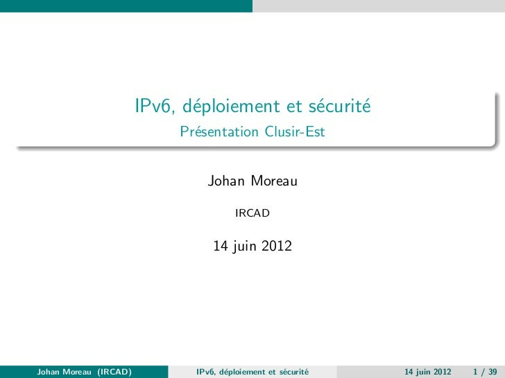 IPv6, d´ploiement et s´curit´                              e              e     e                            Pr´sentation ...