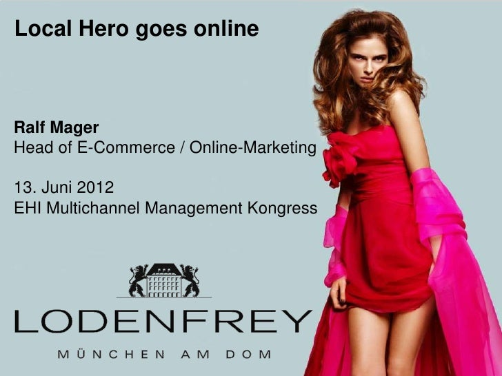 Local Hero goes onlineRalf MagerHead of E-Commerce / Online-Marketing13. Juni 2012EHI Multichannel Management Kongress  1 ...