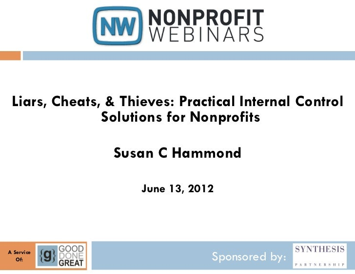 Liars, Cheats, & Thieves: Practical Internal Control               Solutions for Nonprofits                Susan C Hammond...
