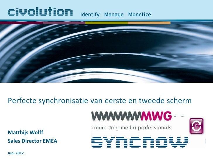 Perfecte synchronisatie van eerste en tweede schermMatthijs WolffSales Director EMEAJuni 2012