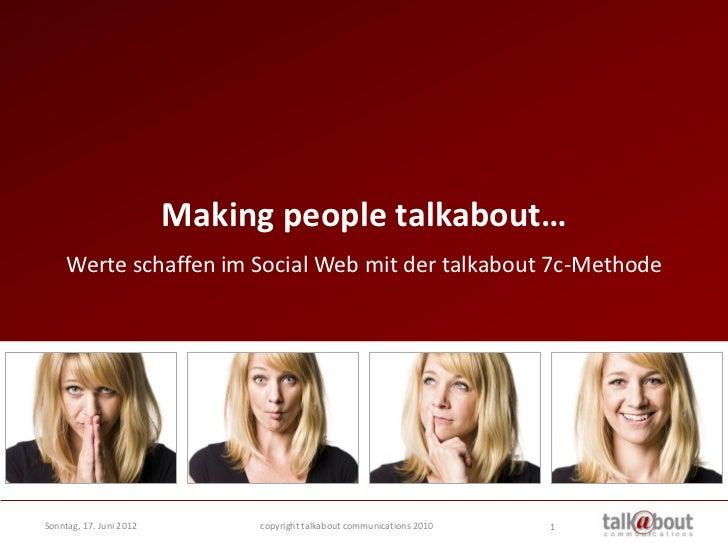 Making people talkabout…     Werte schaffen im Social Web mit der talkabout 7c-MethodeSonntag, 17. Juni 2012        copyri...