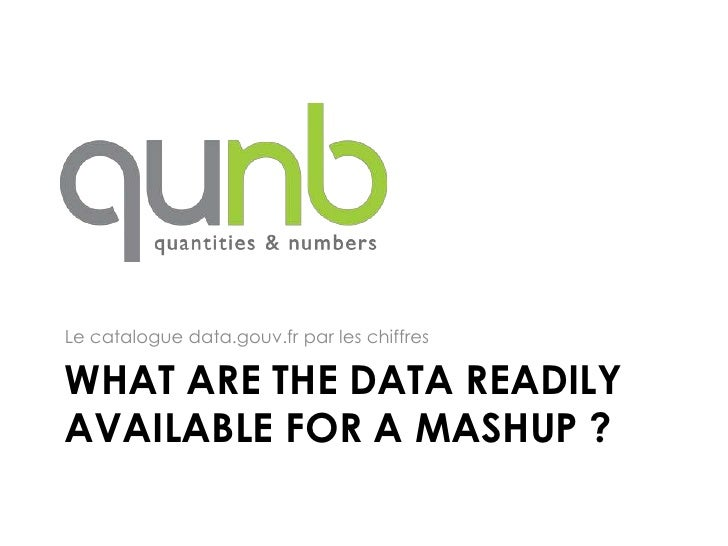 Le catalogue data.gouv.fr par les chiffresWHAT ARE THE DATA READILYAVAILABLE FOR A MASHUP ?