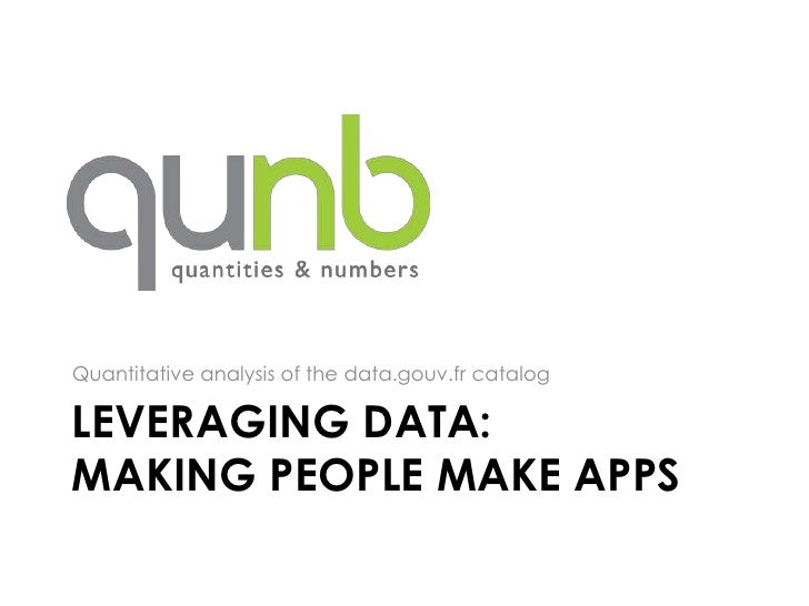 Quantitative analysis of the data.gouv.fr catalogLEVERAGING DATA:MAKING PEOPLE MAKE APPS