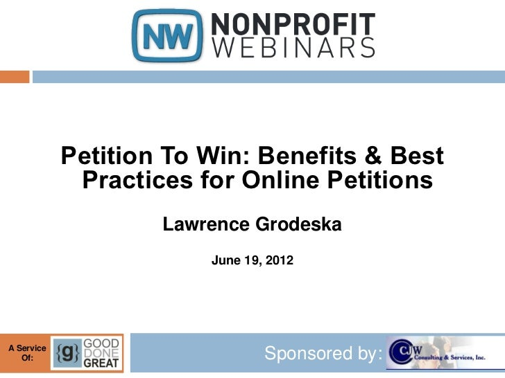 Petition To Win: Benefits & Best             Practices for Online Petitions                    Lawrence Grodeska          ...