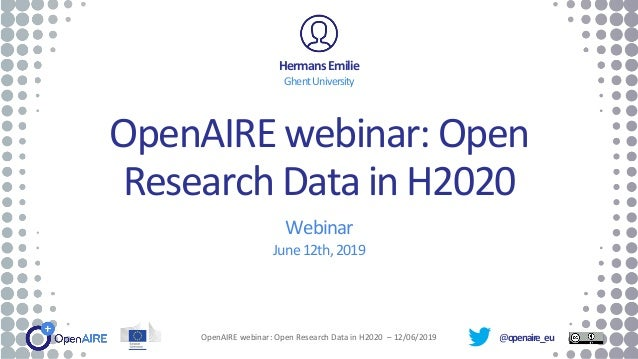 @openaire_eu OpenAIRE webinar: Open Research Data in H2020 Webinar June12th,2019 HermansEmilie GhentUniversity OpenAIRE we...