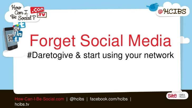 Forget Social Media     #Daretogive & start using your networkHow-Can-I-Be-Social.com | @hcibs | facebook.com/hcibs |hcibs...