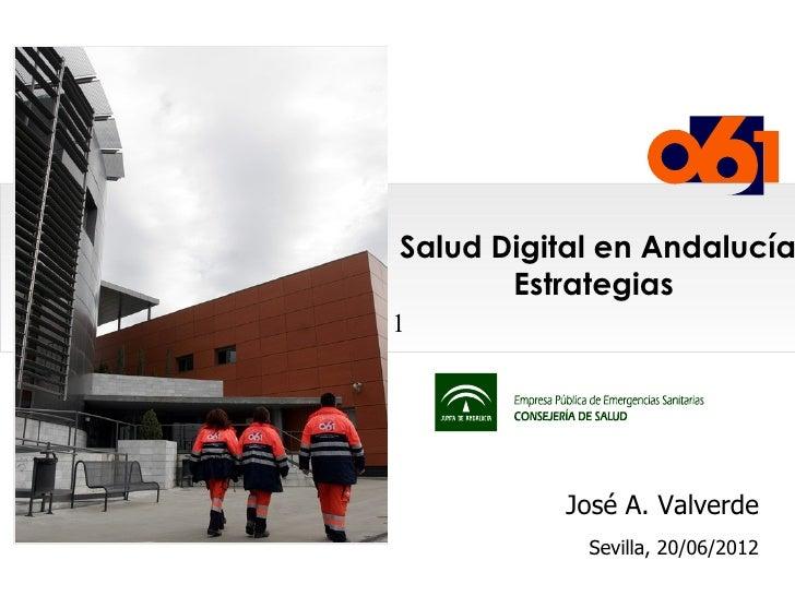Salud Digital en Andalucía       Estrategias1          José A. Valverde            Sevilla, 20/06/2012