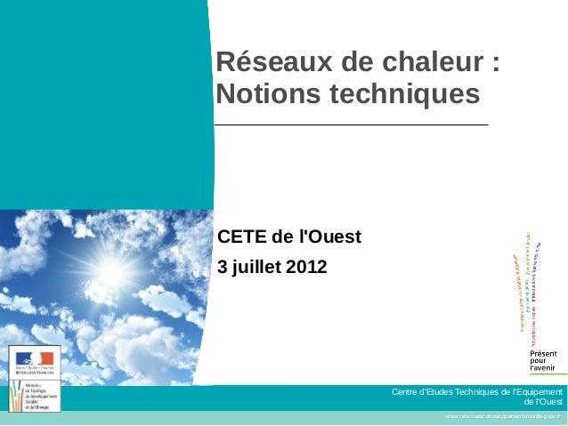 Réseaux de chaleur :Notions techniquesCETE de lOuest3 juillet 2012                  Centre dEtudes Techniques de lEquipeme...