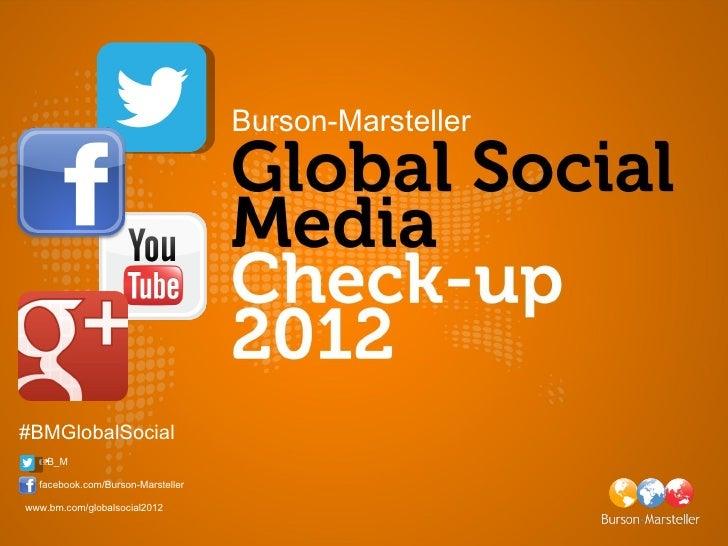 Burson-Marsteller#BMGlobalSocial  @B_M  facebook.com/Burson-Marstellerwww.bm.com/globalsocial2012