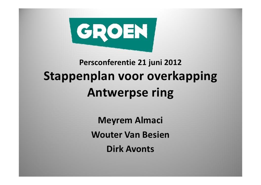 Persconferentie 21 juni 2012Stappenplan voor overkapping       Antwerpse ring         Meyrem Almaci        Wouter Van Besi...