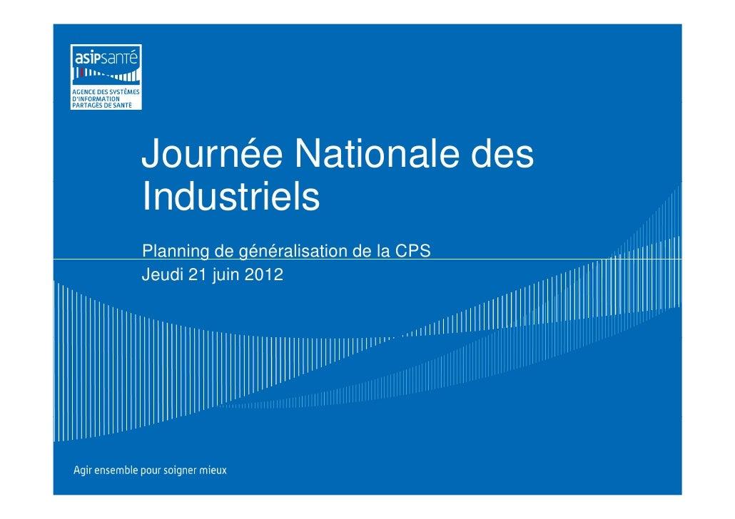 Journée Nationale desIndustrielsPlanning de généralisation de la CPSJeudi 21 juin 2012