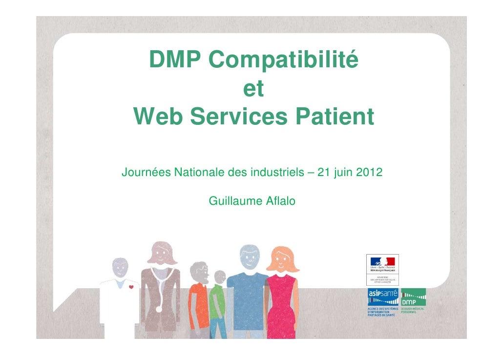 DMP Compatibilité          et  Web Services PatientJournées Nationale des industriels – 21 juin 2012                Guilla...