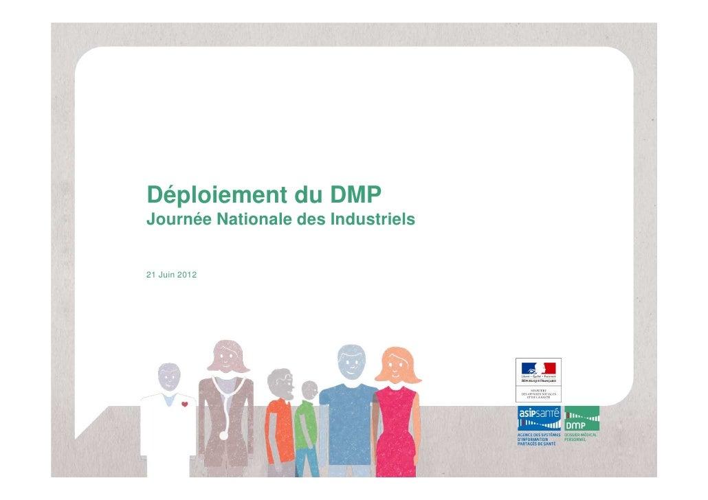 Déploiement du DMPJournée Nationale des Industriels21 Juin 2012