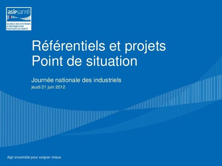 Référentiels et projetsPoint de situationJournée nationale des industrielsjeudi 21 juin 2012
