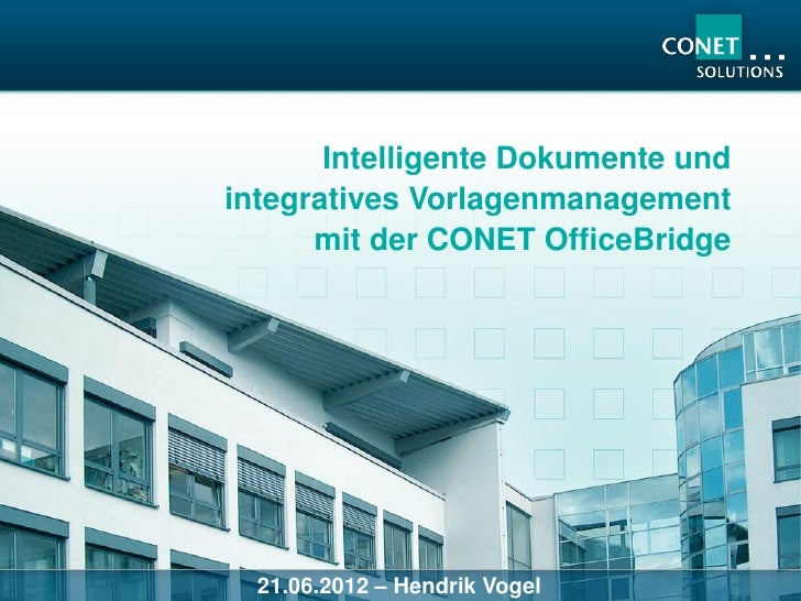 Intelligente Dokumente undintegratives Vorlagenmanagement      mit der CONET OfficeBridge  21.06.2012 – Hendrik Vogel