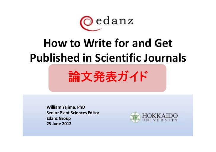 How to Write for and GetPublished in Scientific Journals              論文発表ガイド   William Yajima, PhD   Senior Plant Science...