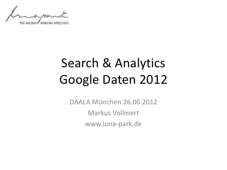 Search & AnalyticsGoogle Daten 2012 DAALA München 26.06.2012      Markus Vollmert     www.luna-park.de