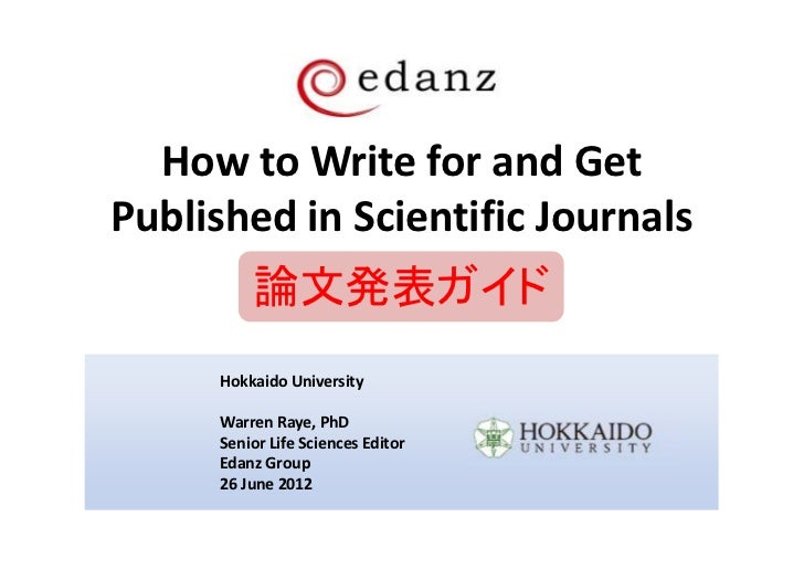 How to Write for and GetPublished in Scientific Journals          論文発表ガイド      Hokkaido University      Warren Raye, PhD  ...