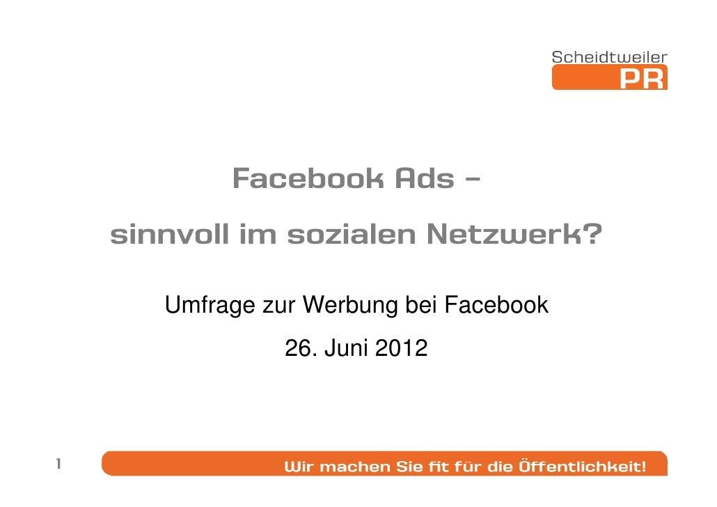 Facebook Ads –    sinnvoll im sozialen Netzwerk?       Umfrage zur Werbung bei Facebook                 26. Juni 20121