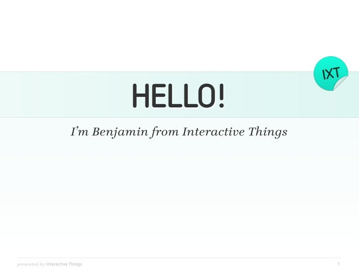 HELLO!                         I'm Benjamin from Interactive Thingspresented by Interactive Things                        ...