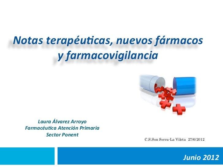 Notas terapéu,cas, nuevos fármacos            y farmacovigilancia         Laura Álvarez Arroyo    Farm...