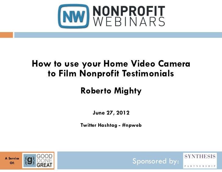 How to use your Home Video Camera               to Film Nonprofit Testimonials                      Roberto Mighty        ...