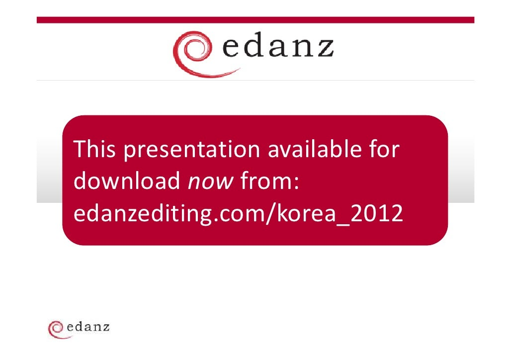 This presentation available fordownload now from:edanzediting.com/korea_2012