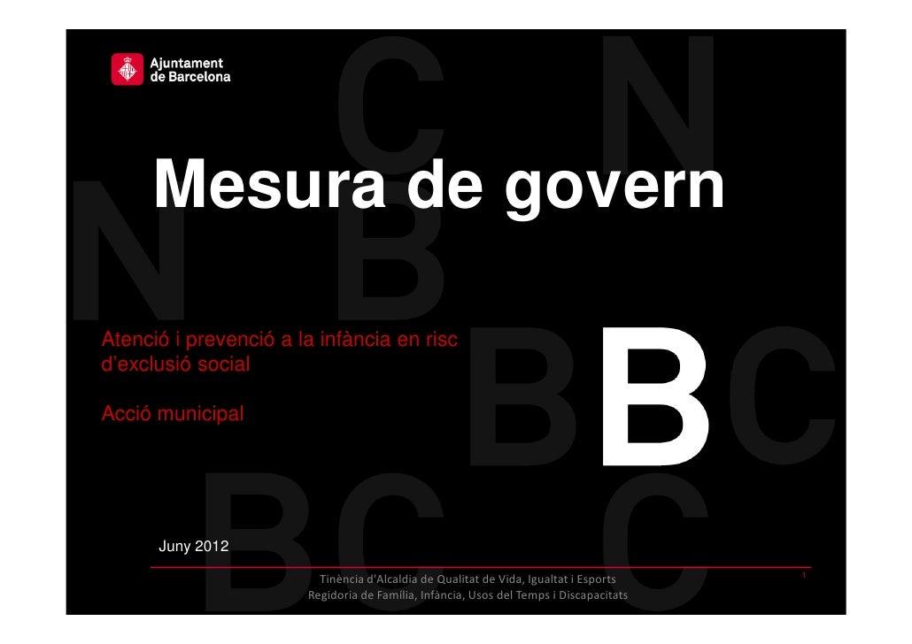 Mesura de governAtenció i prevenció a la infància en riscd'exclusió socialAcció municipal      Juny 2012                  ...