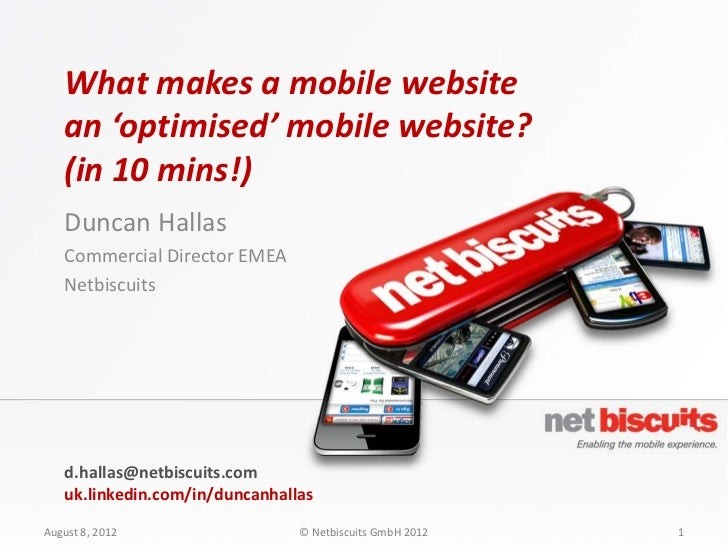 What makes a mobile website   an 'optimised' mobile website?   (in 10 mins!)   Duncan Hallas   Commercial Director EMEA   ...