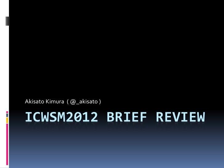 Akisato Kimura ( @_akisato )ICWSM2012 BRIEF REVIEW