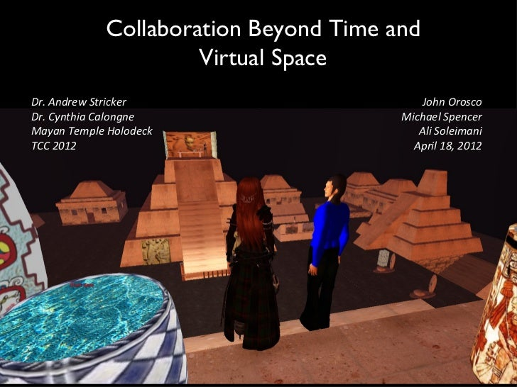 Collaboration Beyond Time and                     Virtual SpaceDr. Andrew Stricker                        John OroscoDr. C...