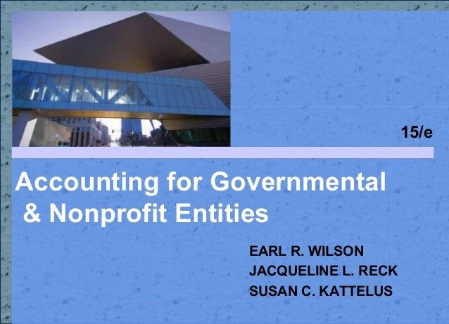 15/eAccounting for Governmental& Nonprofit Entities                 EARL R. WILSON                 JACQUELINE L. RECK     ...
