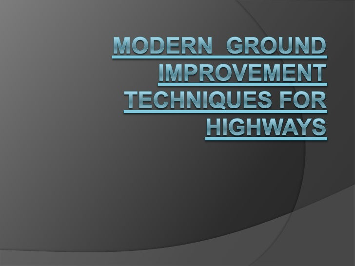 Modern  GROUND IMPROVEMENT TECHNIQUES FOR HIGHWAYS<br />