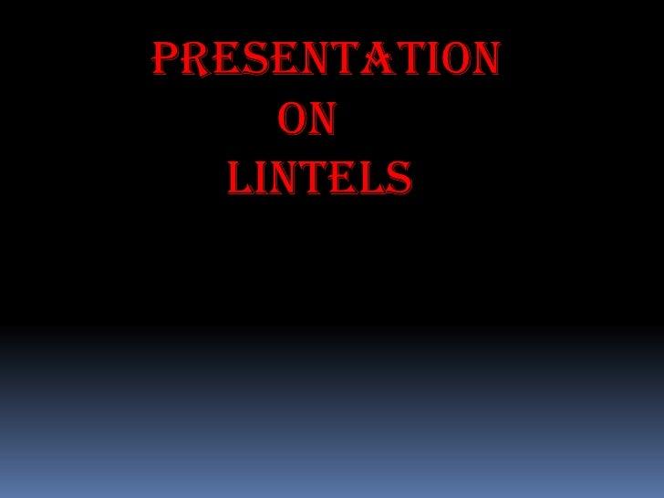 PRESENTATION<br /> ON <br />   LINTELS<br />
