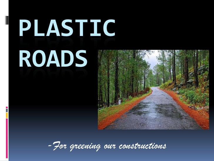 PLASTIC ROADS<br />-For greening our constructions<br />