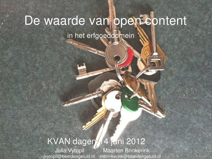 De waarde van open content              in het erfgoeddomein    KVAN dagen-14 juni 2012        Julia Vytopil           Maa...