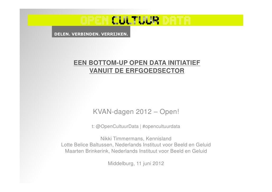 EEN BOTTOM-UP OPEN DATA INITIATIEF         VANUIT DE ERFGOEDSECTOR             KVAN-dagen 2012 – Open!             t: @Ope...