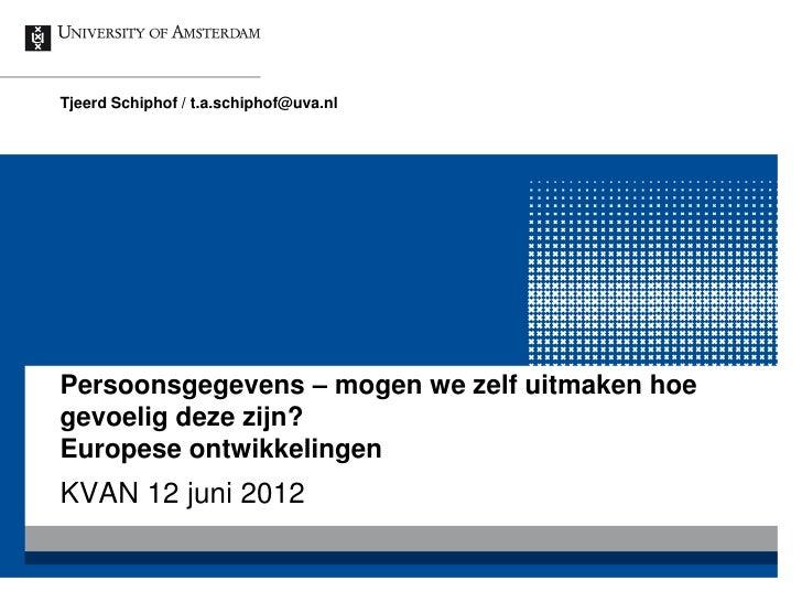 Tjeerd Schiphof / t.a.schiphof@uva.nlPersoonsgegevens – mogen we zelf uitmaken hoegevoelig deze zijn?Europese ontwikkeling...