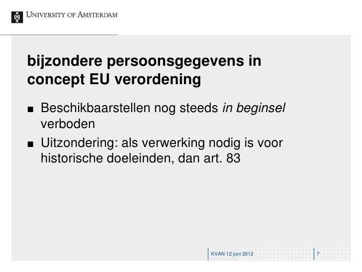 bijzondere persoonsgegevens inconcept EU verordening   Beschikbaarstellen nog steeds in beginsel    verboden   Uitzonder...