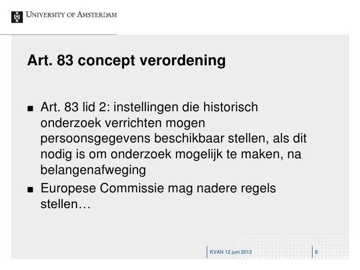 Art. 83 concept verordening   Art. 83 lid 2: instellingen die historisch    onderzoek verrichten mogen    persoonsgegeven...