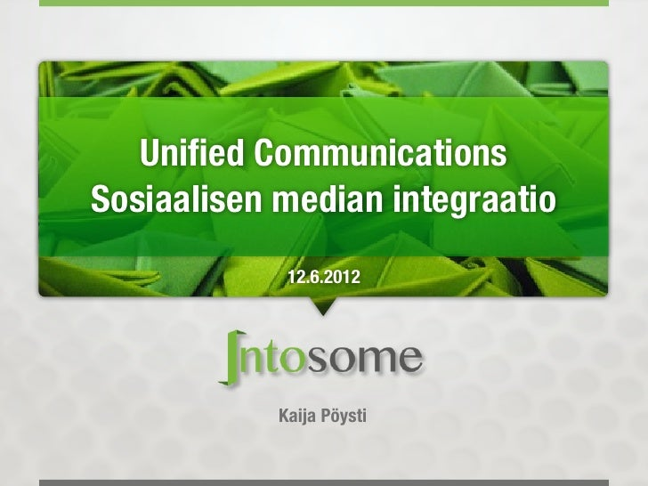 Unified CommunicationsSosiaalisen median integraatio             12.6.2012            Kaija Pöysti