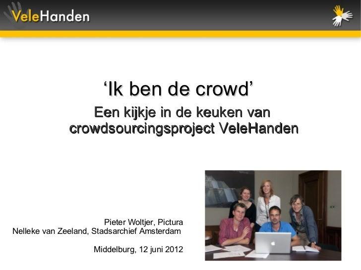 'Ik ben de crowd'                  Een kijkje in de keuken van               crowdsourcingsproject VeleHanden             ...