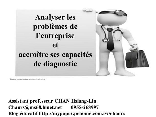 Analyser les  problèmes de  l'entreprise  et  accroître ses capacités  de diagnostic  Assistant professeur CHAN Hsiang-Lin...