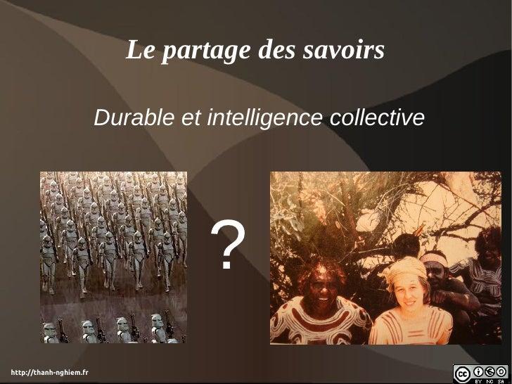 Le partage des savoirs                         Durable et intelligence collective                                    ?http...